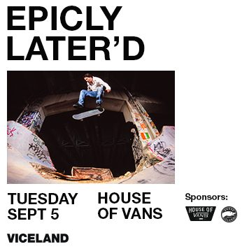 Epicly Later'd Series Premiere & Open Skate @ House of Vans | New York | United States