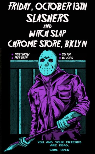 Slashers & Witch Slap - Friday the 13th Show @ Chrome Store BK | New York | United States