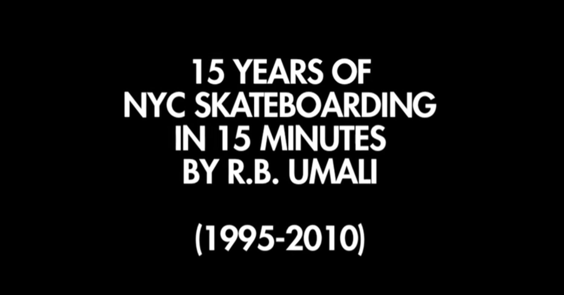 R.B. Umali – 15 Yrs of NYC Skateboarding in 15 Min (1995 -2010)