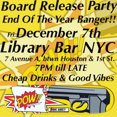 POW!! Board Release & End of the Year Banger Party @ Library Bar | New York | New York | United States