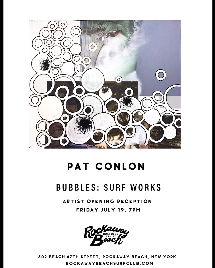 Pat Conlon | Bubbles: Soft Works Opening Reception @ Rockaway Beach Surf Club | New York | United States